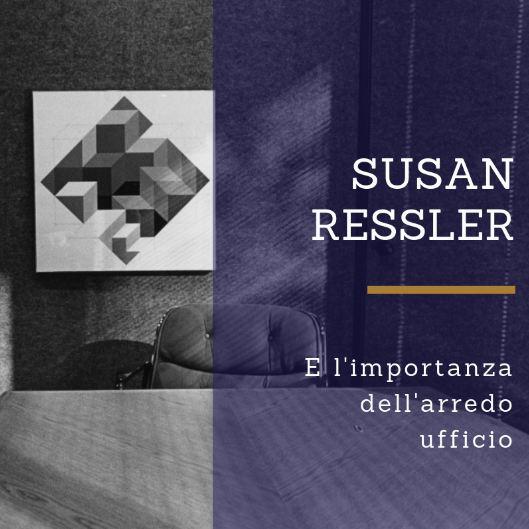 Susan Ressler e il valore dell'arredo ufficio