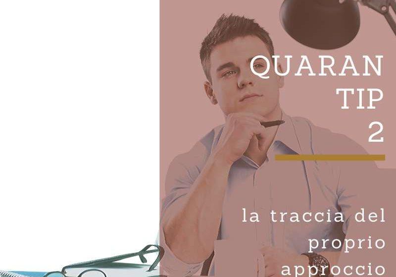 QUARAN-TIP 2: la traccia del proprio approccio