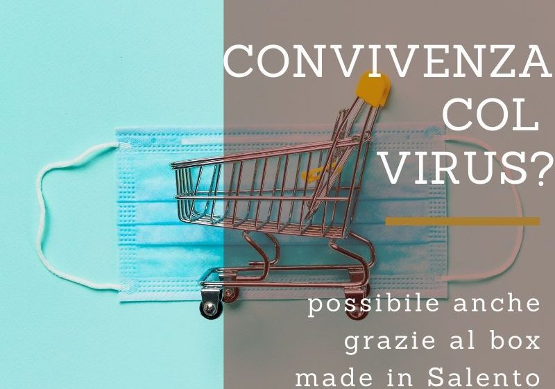 Convivenza con il virus? Possibile grazie al box made in Salento