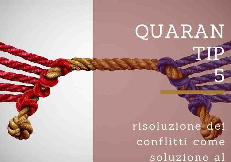 QUARAN-TIP 5: risoluzione dei conflitti come soluzione al distanziamento sociale